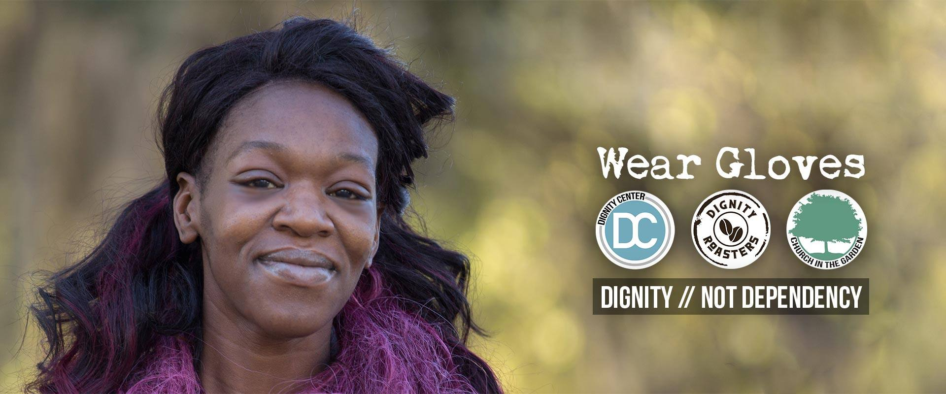 Wear Gloves. DIgnity, Not Dependency